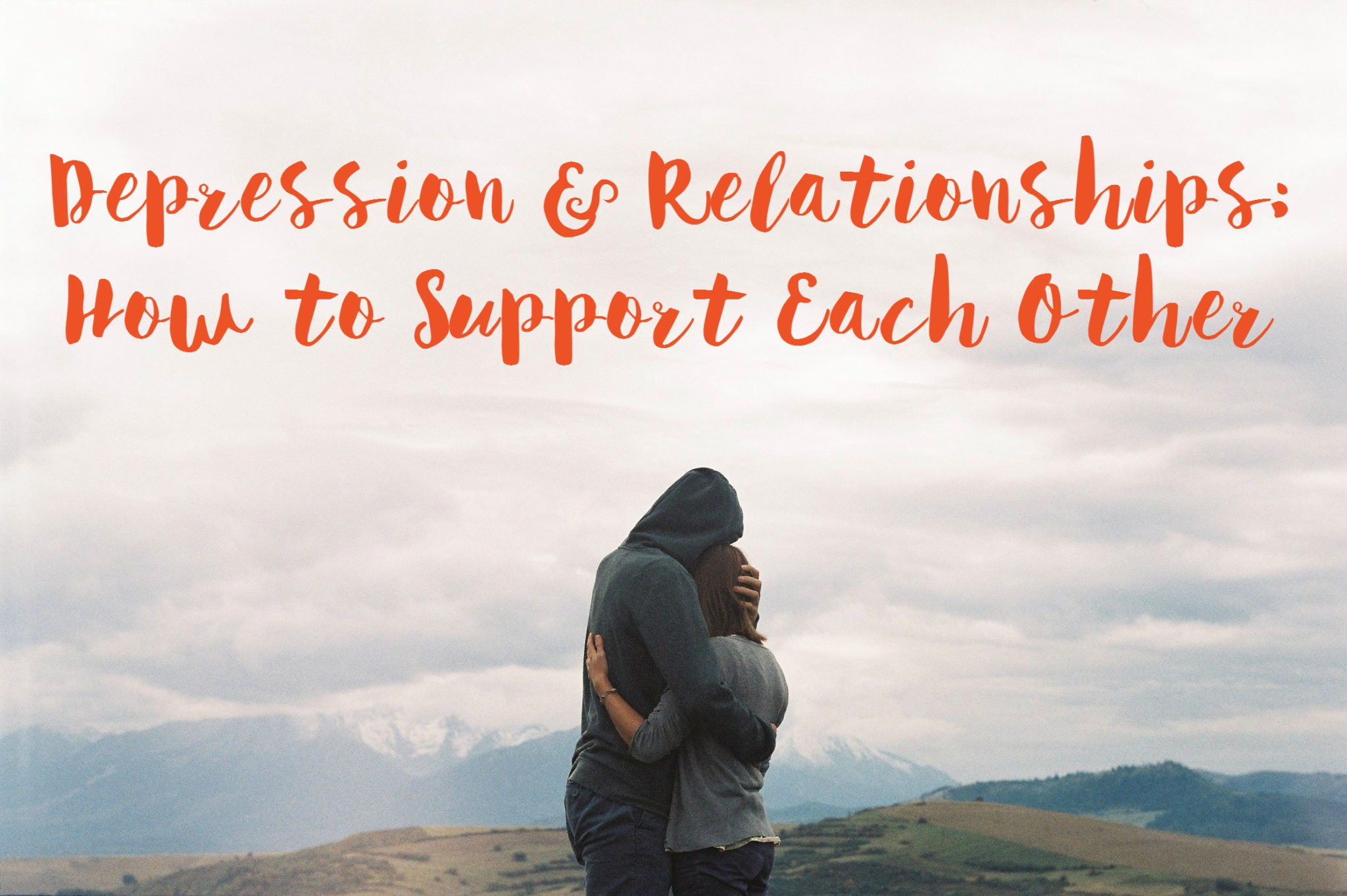 Depression & Relationships How to support each other