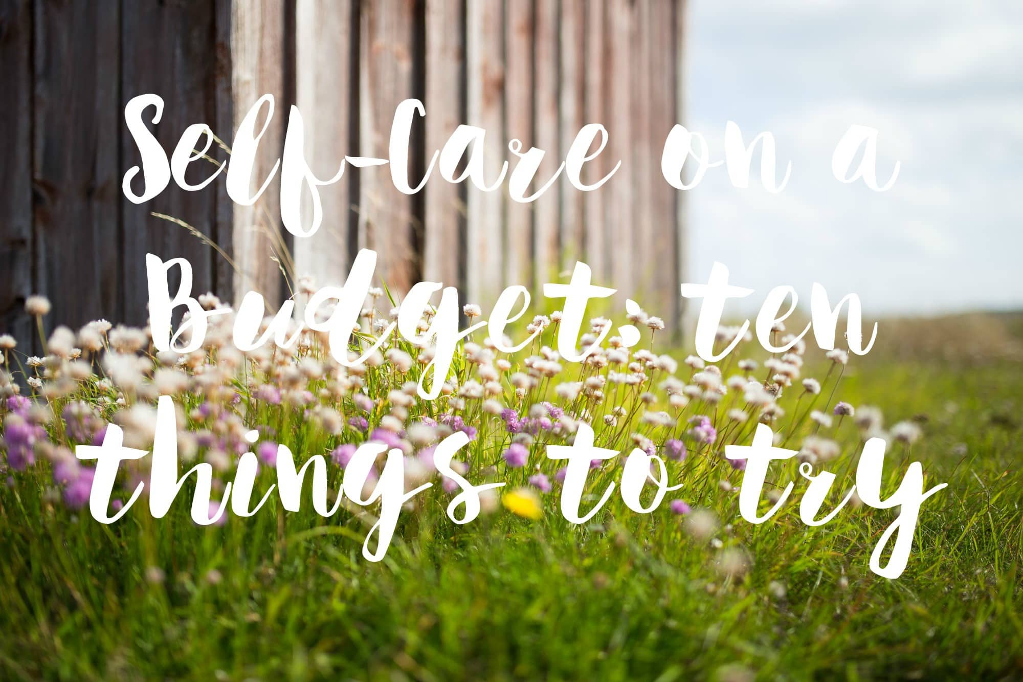 Self-care on a budget - ten things to try